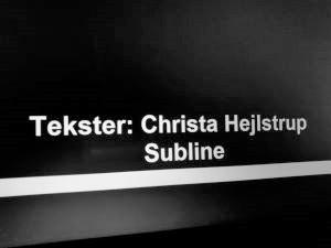Christa Hejlstrup produktionschef, administrerer DR, TV 2 og ad hoc-kunder tekster fra engelsk, norsk og tysk til dansk T: 3323 0384 E: christa@subline.dk